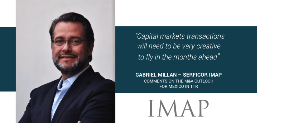 Serficor IMAP Partner Gabriel Millan comments on the Mexican market in the latest TTR Special Report on M&A